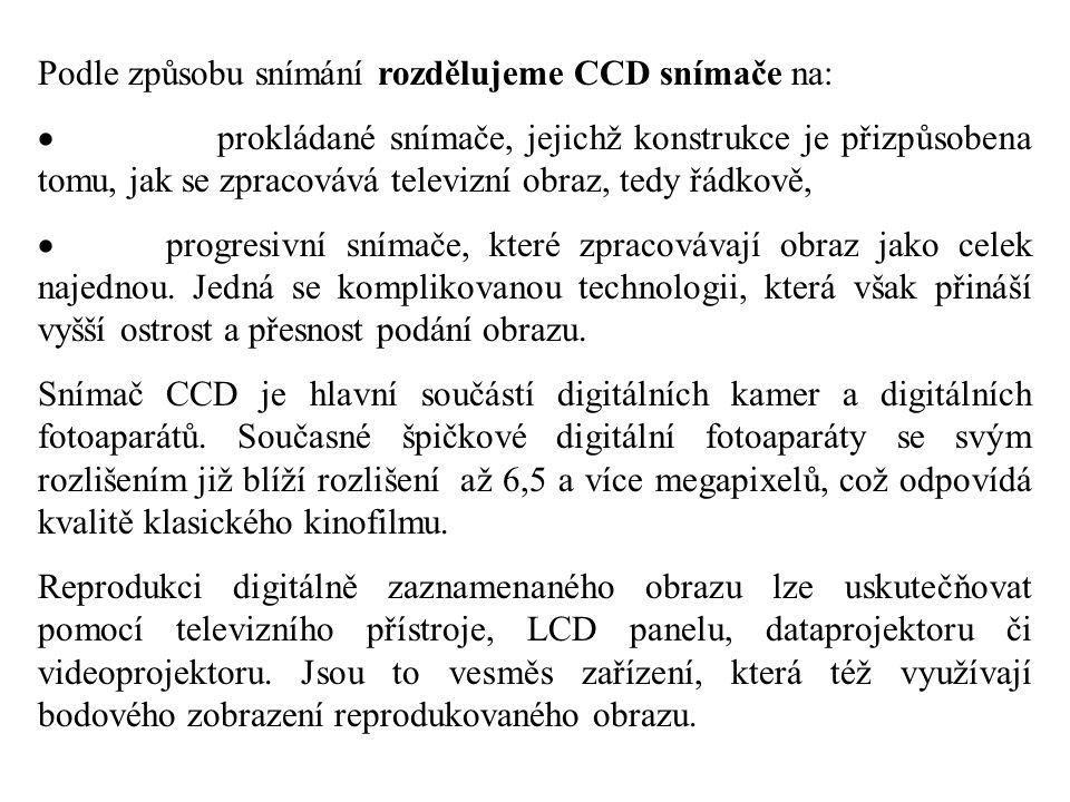 Podle způsobu snímání rozdělujeme CCD snímače na:  prokládané snímače, jejichž konstrukce je přizpůsobena tomu, jak se zpracovává televizní obraz, te