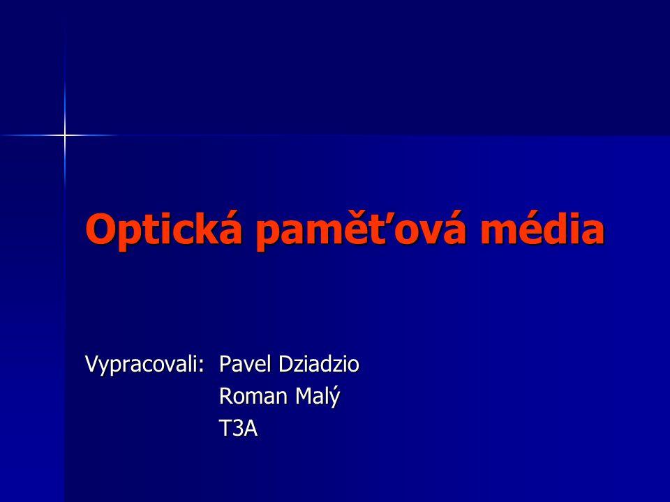 Optická paměťová média Vypracovali: Pavel Dziadzio Roman Malý T3A