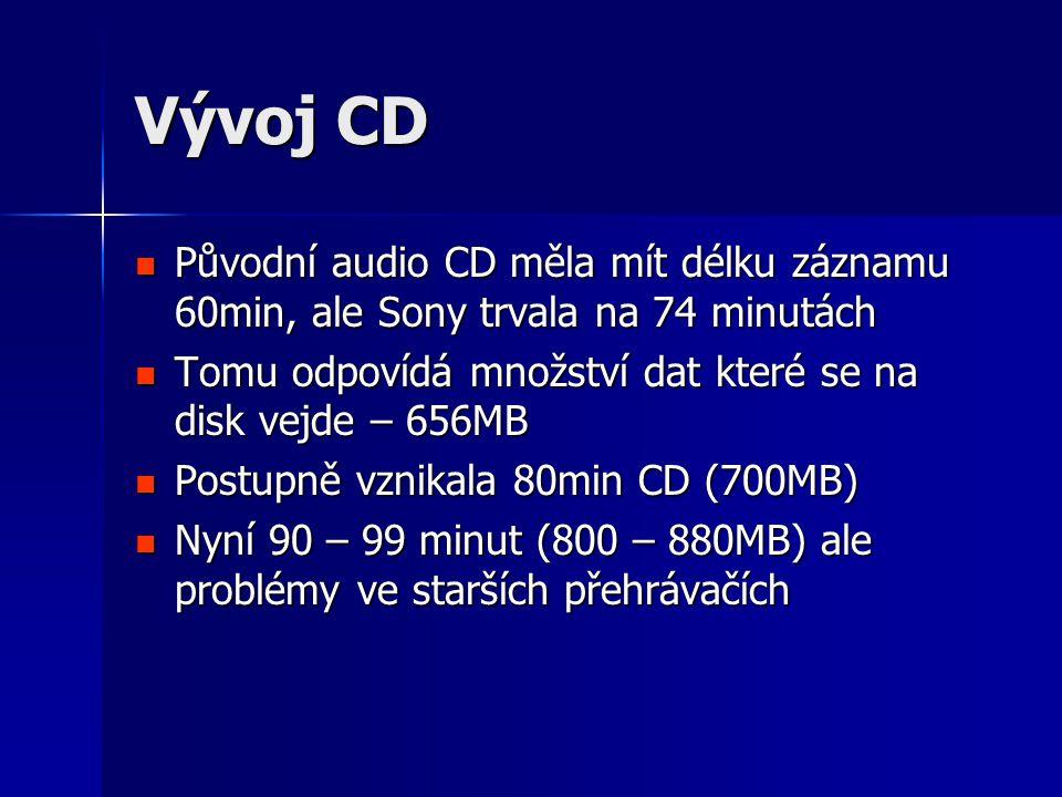 Vývoj CD  Původní audio CD měla mít délku záznamu 60min, ale Sony trvala na 74 minutách  Tomu odpovídá množství dat které se na disk vejde – 656MB  Postupně vznikala 80min CD (700MB)  Nyní 90 – 99 minut (800 – 880MB) ale problémy ve starších přehrávačích