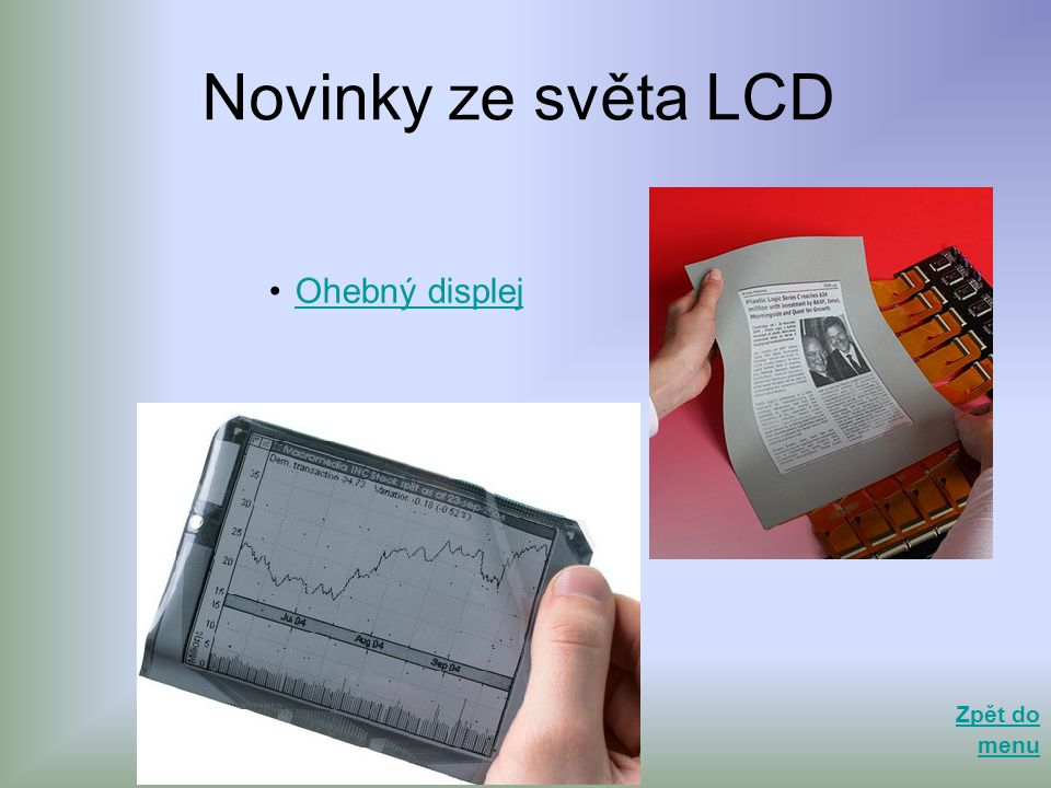 Novinky ze světa LCD •Ohebný displejOhebný displej Zpět do menu