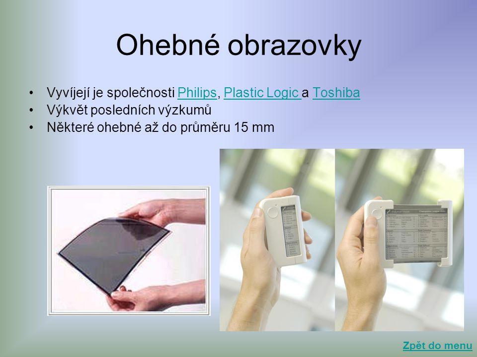 Ohebné obrazovky •Vyvíjejí je společnosti Philips, Plastic Logic a ToshibaPhilipsPlastic Logic Toshiba •Výkvět posledních výzkumů •Některé ohebné až d