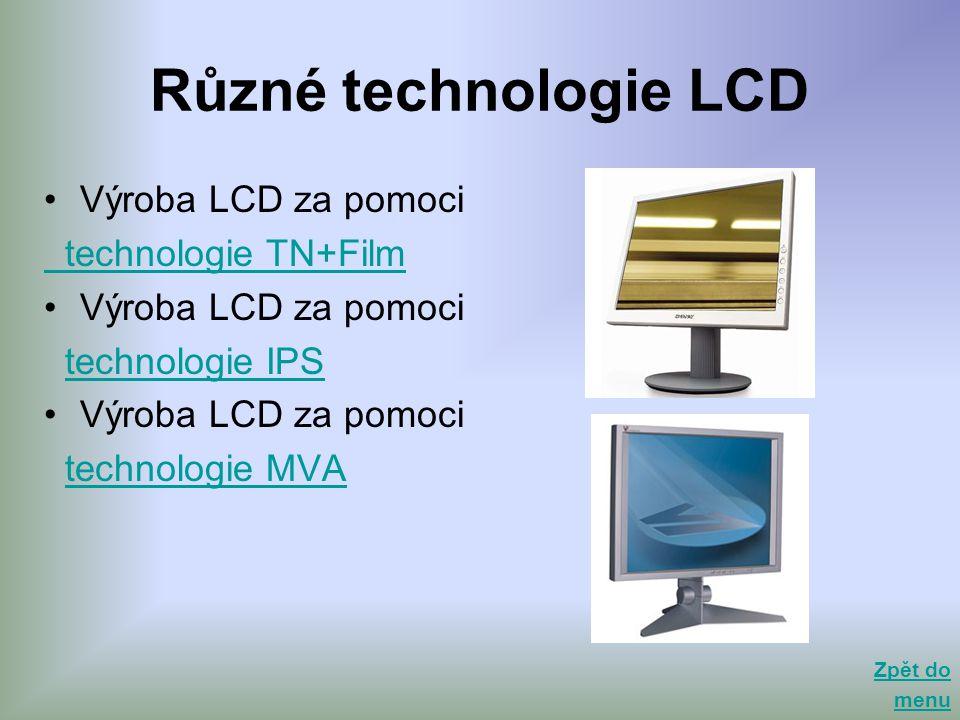Různé technologie LCD •Výroba LCD za pomoci technologie TN+Film •Výroba LCD za pomoci technologie IPS •Výroba LCD za pomoci technologie MVA Zpět do me
