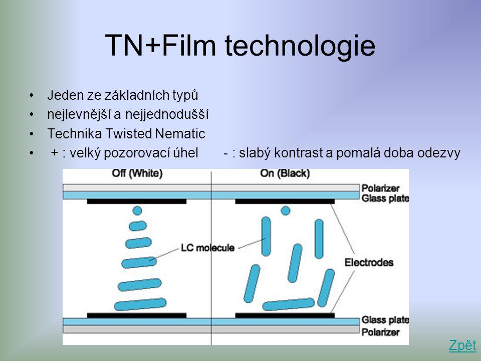 TN+Film technologie •Jeden ze základních typů •nejlevnější a nejjednodušší •Technika Twisted Nematic • + : velký pozorovací úhel - : slabý kontrast a