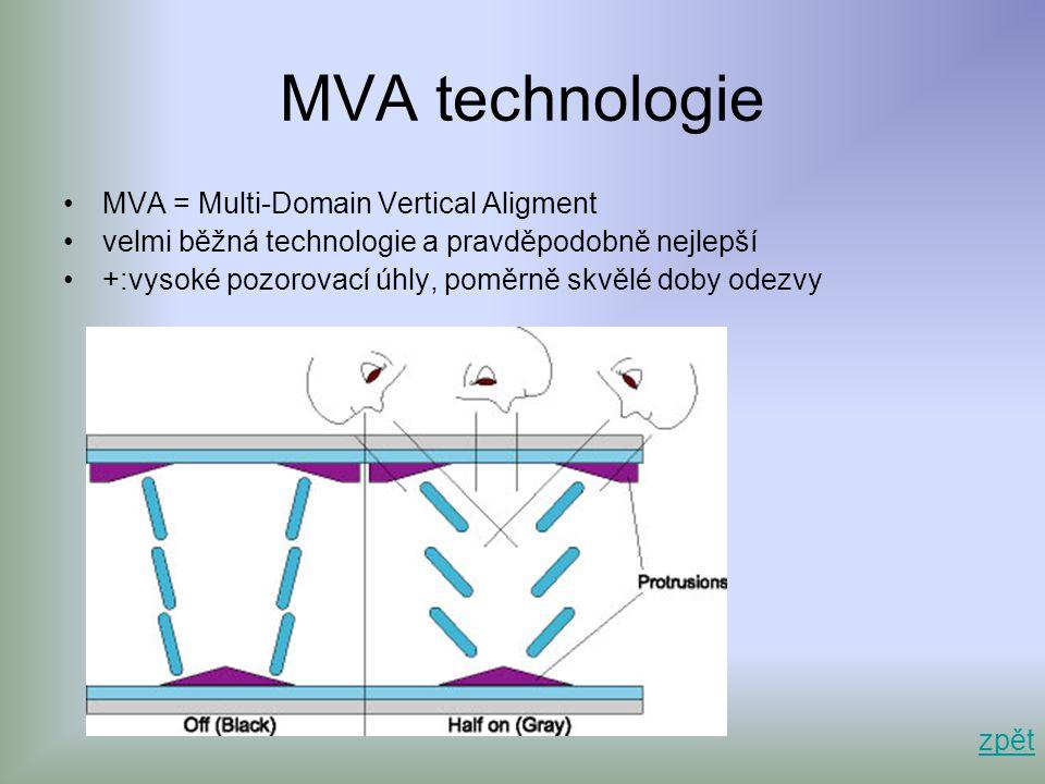 MVA technologie •MVA = Multi-Domain Vertical Aligment •velmi běžná technologie a pravděpodobně nejlepší •+:vysoké pozorovací úhly, poměrně skvělé doby