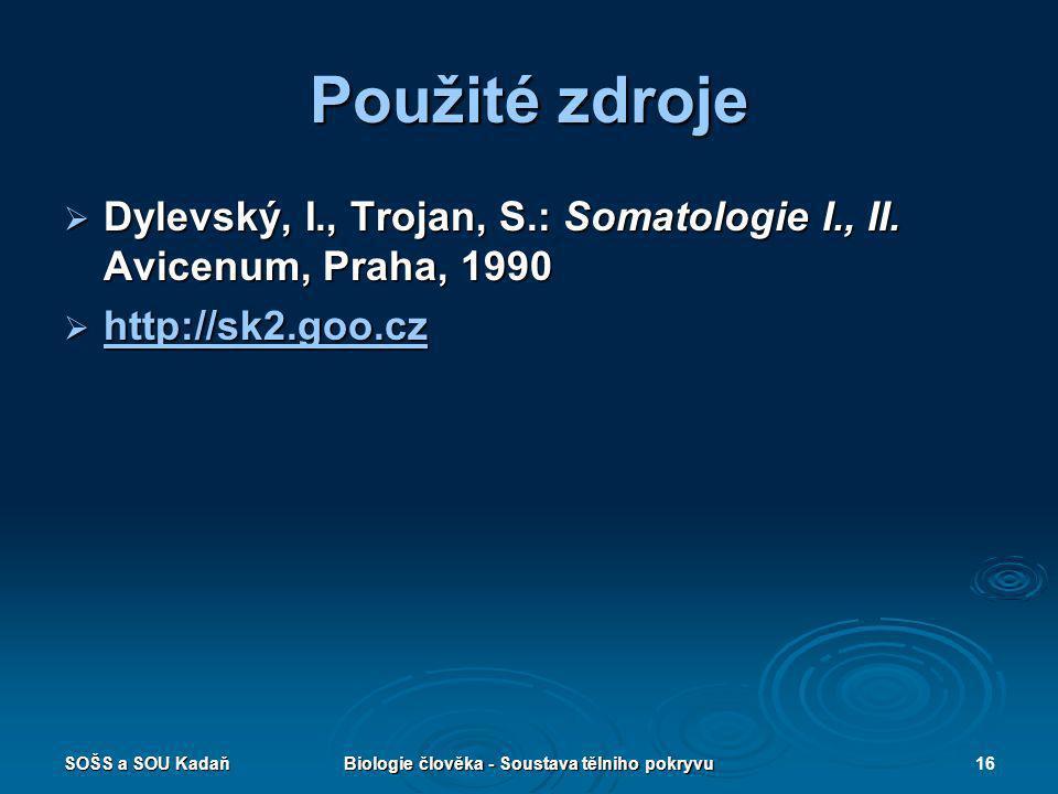 SOŠS a SOU KadaňBiologie člověka - Soustava tělniho pokryvu16 Použité zdroje  Dylevský, I., Trojan, S.: Somatologie I., II. Avicenum, Praha, 1990  h