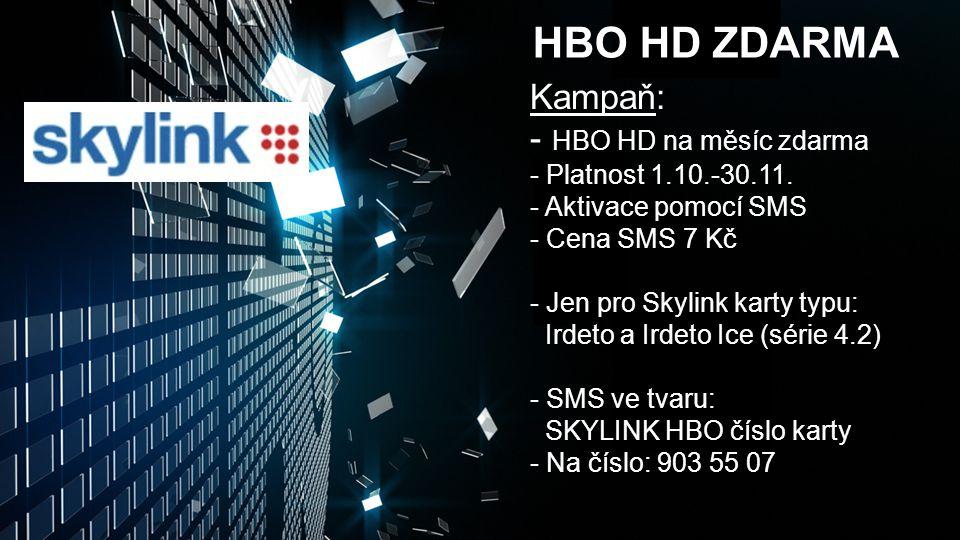 HBO HD ZDARMA Kampaň: - HBO HD na měsíc zdarma - Platnost 1.10.-30.11. - Aktivace pomocí SMS - Cena SMS 7 Kč - Jen pro Skylink karty typu: Irdeto a Ir