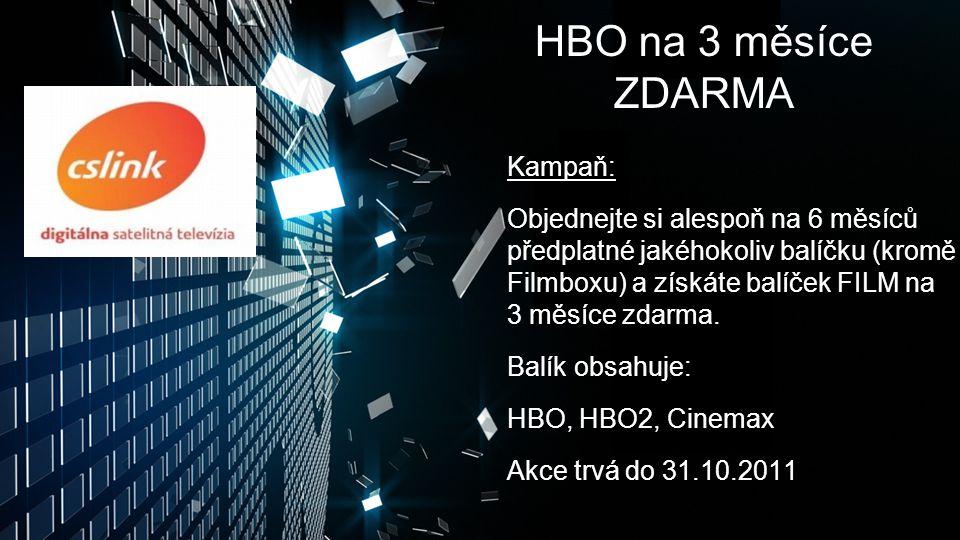 HBO na 3 měsíce ZDARMA Kampaň: Objednejte si alespoň na 6 měsíců předplatné jakéhokoliv balíčku (kromě Filmboxu) a získáte balíček FILM na 3 měsíce zdarma.