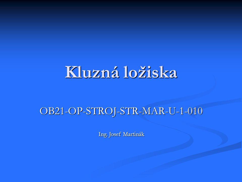 Kluzná ložiska OB21-OP-STROJ-STR-MAR-U-1-010 Ing. Josef Martinák