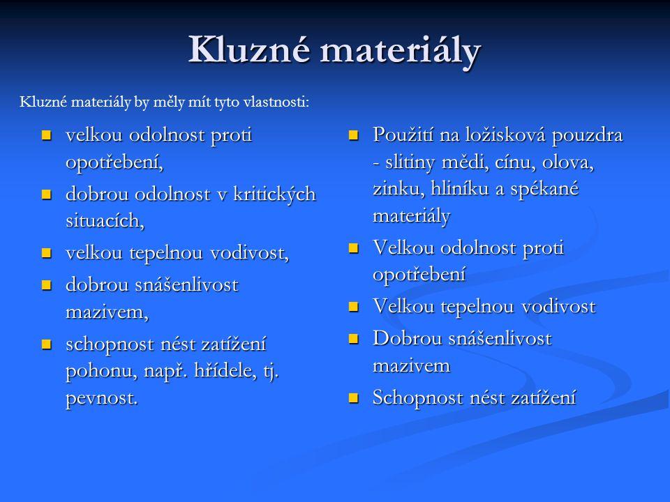 Kluzné materiály  velkou odolnost proti opotřebení,  dobrou odolnost v kritických situacích,  velkou tepelnou vodivost,  dobrou snášenlivost maziv