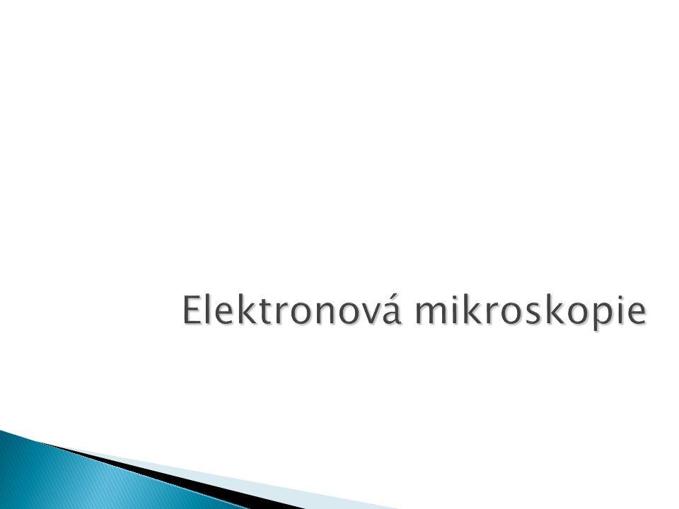  Mnohem větší rozlišovací schopnost ◦ U světelné mikroskopie limitována vlnovou délkou ◦ Elektronová mikroskopie – často < 1 Å  Historie ◦ Mezník 1936 – oficiálně první elektronový mikroskop ◦ 1924 – Louis de Broglie – vlnový charakter částic ◦ 1927 – potvrzeno pro elektron ◦ 1920 – urychlené elektrony se ve vákuu chovají jako světlo  100 000x menší vlnová délka  Šíří se přímočaře
