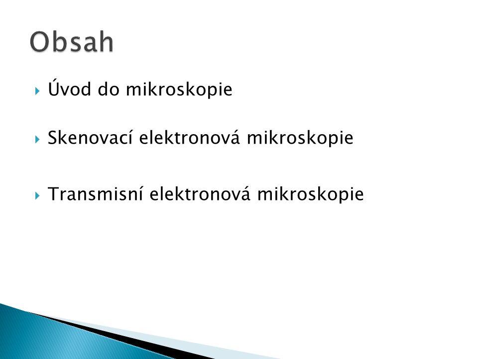  Úvod do mikroskopie  Skenovací elektronová mikroskopie  Transmisní elektronová mikroskopie