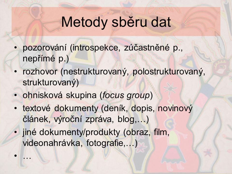 Metody sběru dat •pozorování (introspekce, zúčastněné p., nepřímé p.) •rozhovor (nestrukturovaný, polostrukturovaný, strukturovaný) •ohnisková skupina
