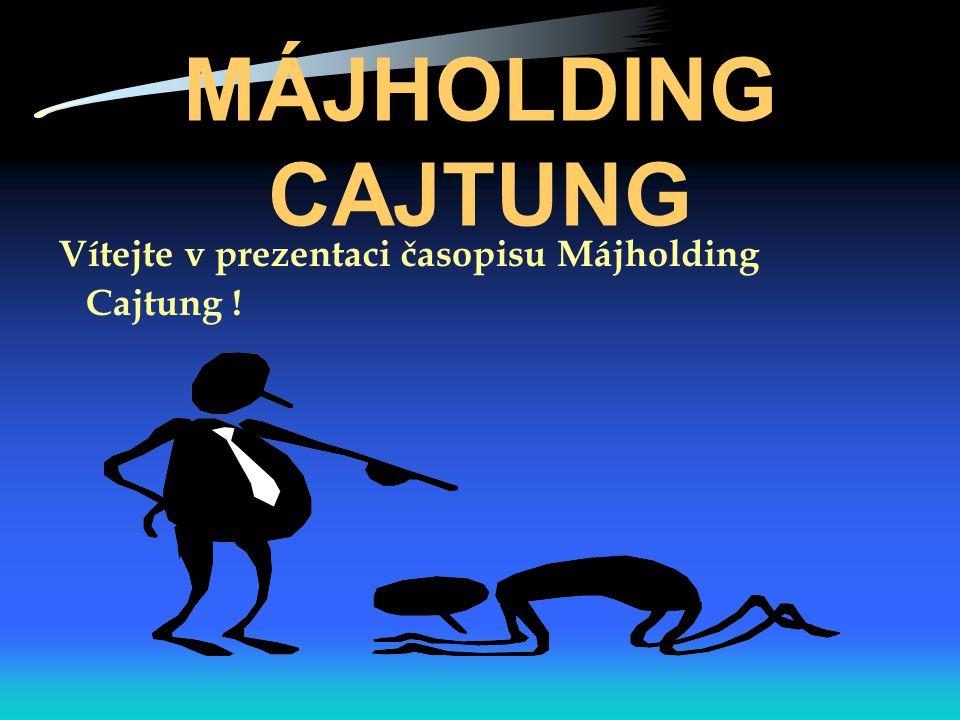 MÁJHOLDING CAJTUNG Vítejte v prezentaci časopisu Májholding Cajtung !
