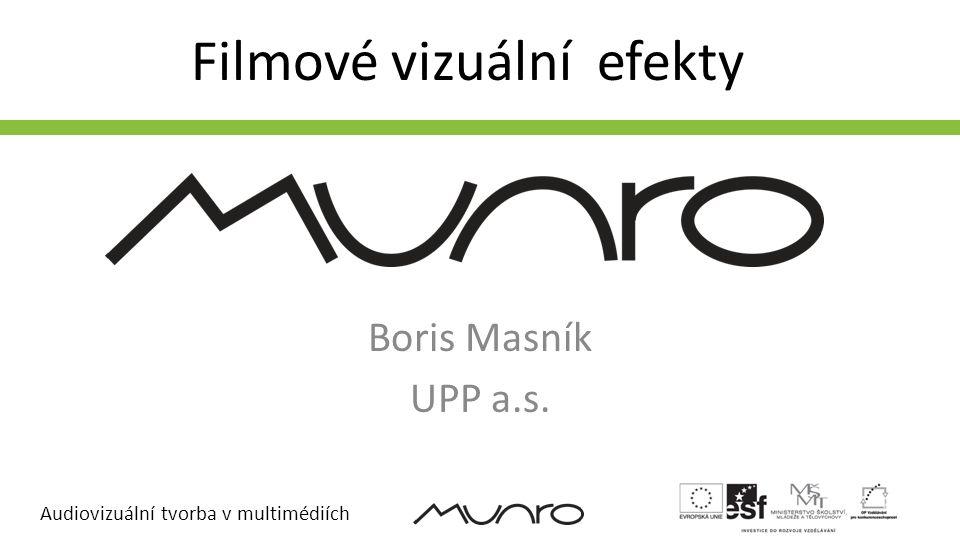 Audiovizuální tvorba v multimédiích Filmové vizuální efekty Boris Masník UPP a.s.