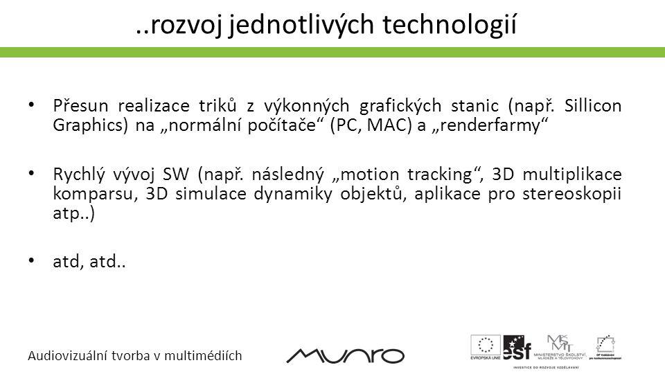 Audiovizuální tvorba v multimédiích..rozvoj jednotlivých technologií • Přesun realizace triků z výkonných grafických stanic (např. Sillicon Graphics)