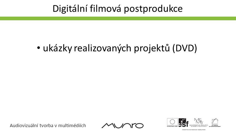 Audiovizuální tvorba v multimédiích Digitální filmová postprodukce FILMOVÝ TRI • ukázky realizovaných projektů (DVD)