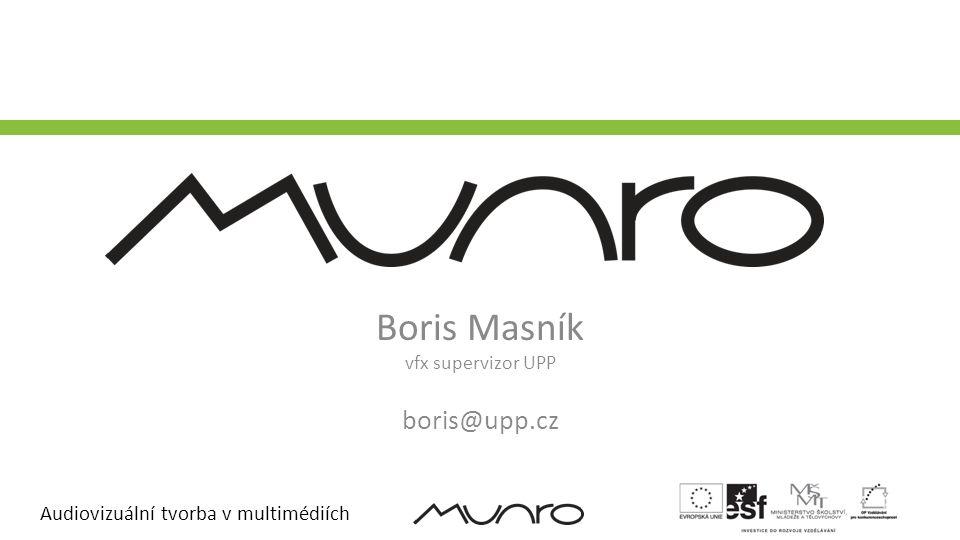Audiovizuální tvorba v multimédiích Boris Masník vfx supervizor UPP boris@upp.cz