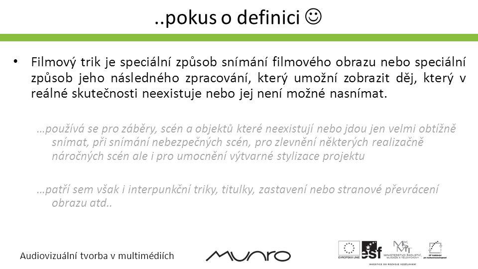 Audiovizuální tvorba v multimédiích..pokus o definici  • Filmový trik je speciální způsob snímání filmového obrazu nebo speciální způsob jeho následn