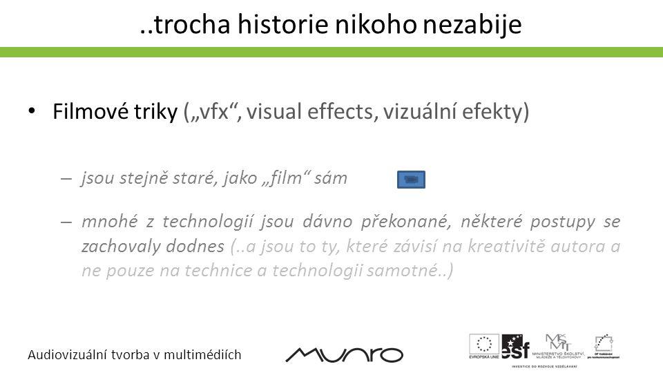 """Audiovizuální tvorba v multimédiích..trocha historie nikoho nezabije • Filmové triky (""""vfx"""", visual effects, vizuální efekty) – jsou stejně staré, jak"""