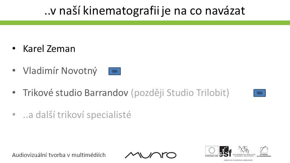 Audiovizuální tvorba v multimédiích..v naší kinematografii je na co navázat • Karel Zeman • Vladimír Novotný • Trikové studio Barrandov (později Studi