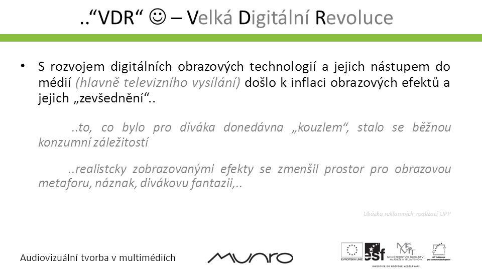 """Audiovizuální tvorba v multimédiích..""""VDR""""  – Velká Digitální Revoluce • S rozvojem digitálních obrazových technologií a jejich nástupem do médií (hl"""