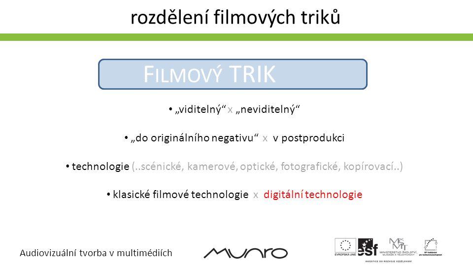 """Audiovizuální tvorba v multimédiích rozdělení filmových triků F ILMOVÝ TRIK • """"viditelný"""" x """"neviditelný"""" • """"do originálního negativu"""" x v postprodukc"""