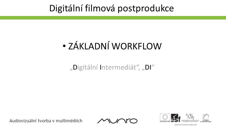 """Audiovizuální tvorba v multimédiích Digitální filmová postprodukce FILMOVÝ TRI • ZÁKLADNÍ WORKFLOW """"Digitální Intermediát"""", """"DI"""""""