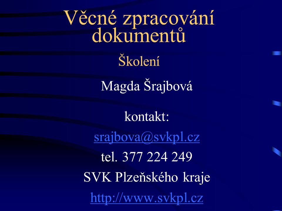 Věcné zpracování dokumentů Školení Magda Šrajbová kontakt: srajbova@svkpl.cz tel. 377 224 249 SVK Plzeňského kraje http://www.svkpl.cz
