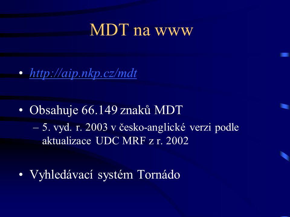 MDT na www •http://aip.nkp.cz/mdthttp://aip.nkp.cz/mdt •Obsahuje 66.149 znaků MDT –5. vyd. r. 2003 v česko-anglické verzi podle aktualizace UDC MRF z