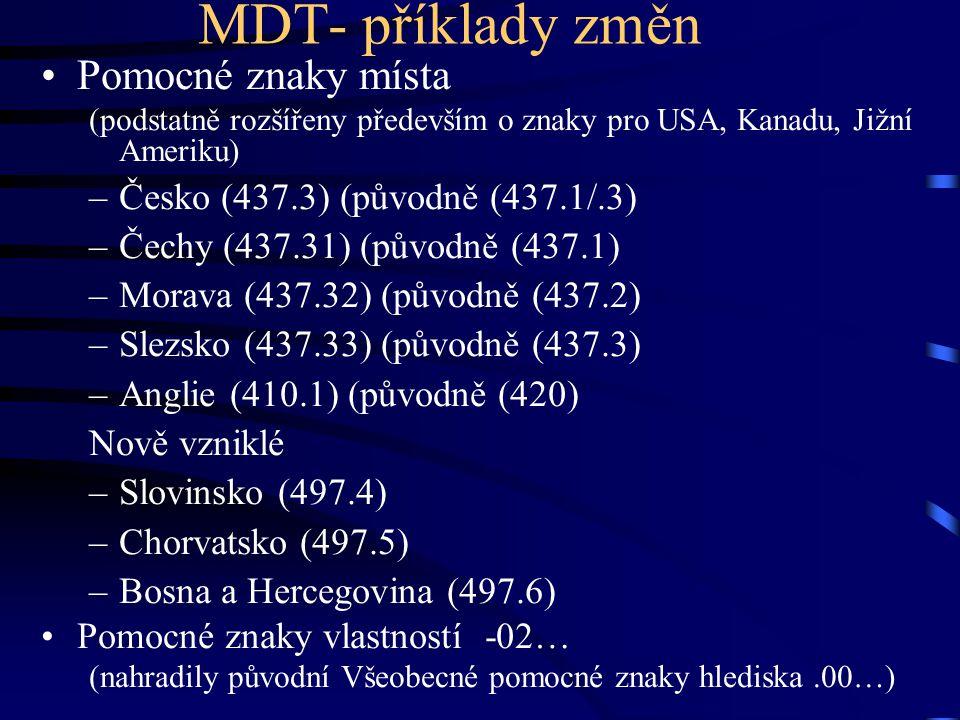 MDT- příklady změn •Pomocné znaky místa (podstatně rozšířeny především o znaky pro USA, Kanadu, Jižní Ameriku) –Česko (437.3) (původně (437.1/.3) –Čec