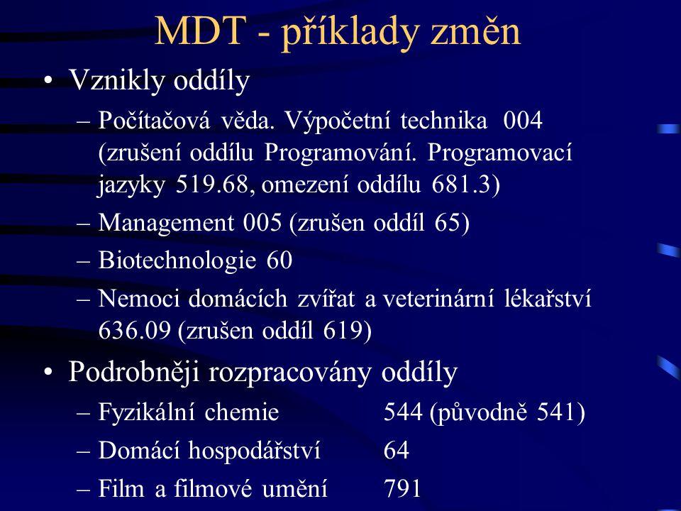 MDT - příklady změn •Vznikly oddíly –Počítačová věda. Výpočetní technika 004 (zrušení oddílu Programování. Programovací jazyky 519.68, omezení oddílu