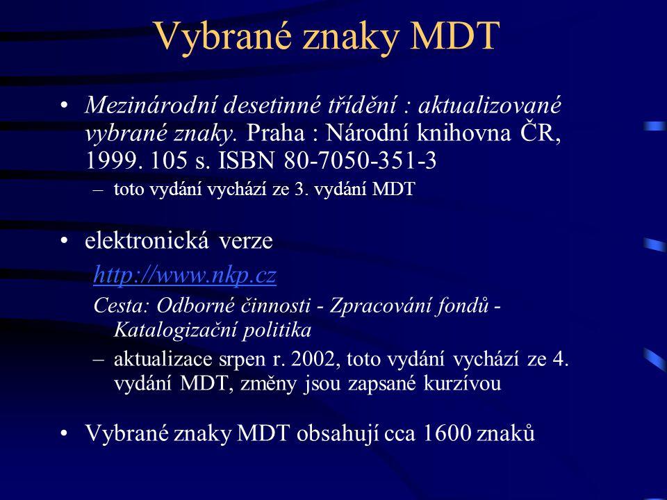 Vybrané znaky MDT •Mezinárodní desetinné třídění : aktualizované vybrané znaky. Praha : Národní knihovna ČR, 1999. 105 s. ISBN 80-7050-351-3 –toto vyd