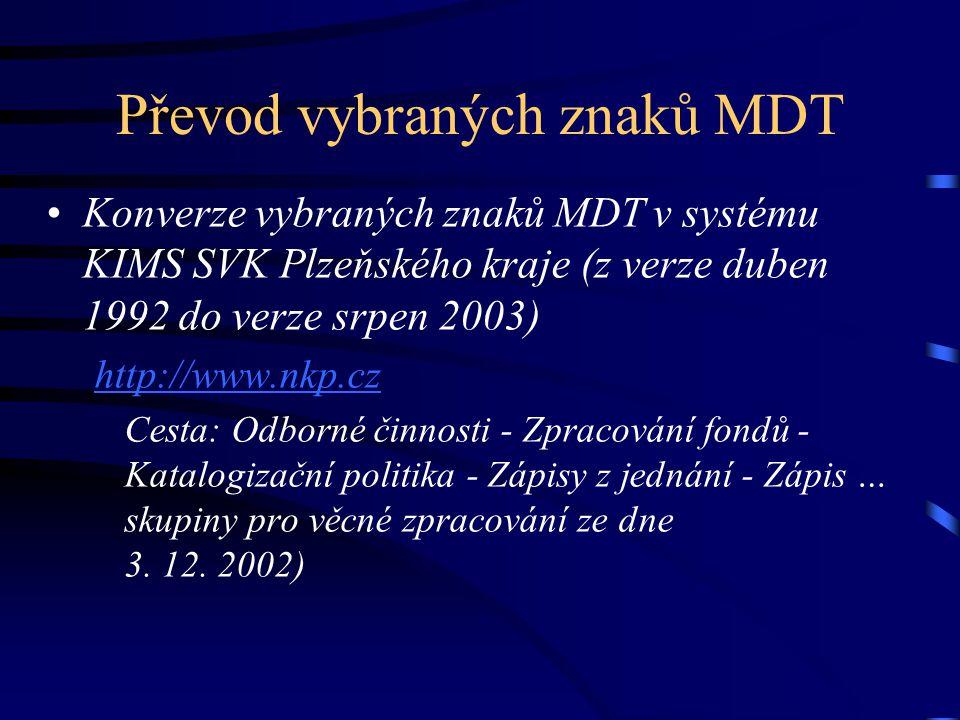 Převod vybraných znaků MDT •Konverze vybraných znaků MDT v systému KIMS SVK Plzeňského kraje (z verze duben 1992 do verze srpen 2003) http://www.nkp.c