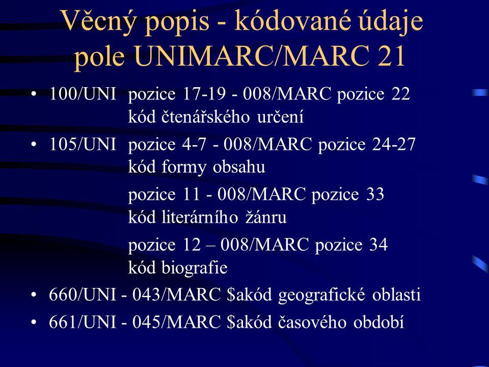 Věcný popis - kódované údaje pole UNIMARC/MARC 21 •100/UNIpozice 17-19 - 008/MARC pozice 22 kód čtenářského určení •105/UNIpozice 4-7 - 008/MARC pozic