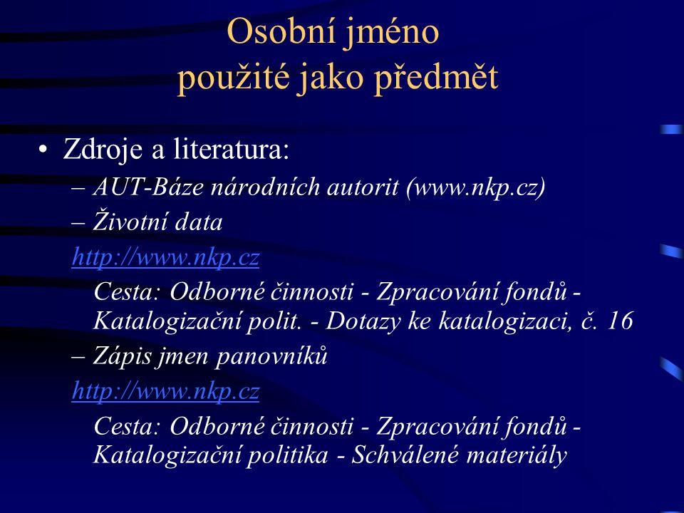 Osobní jméno použité jako předmět •Zdroje a literatura: –AUT-Báze národních autorit (www.nkp.cz) –Životní data http://www.nkp.cz Cesta: Odborné činnos
