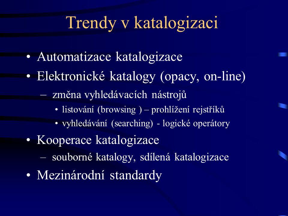 Trendy v katalogizaci •Automatizace katalogizace •Elektronické katalogy (opacy, on-line) – změna vyhledávacích nástrojů •listování (browsing ) – prohl