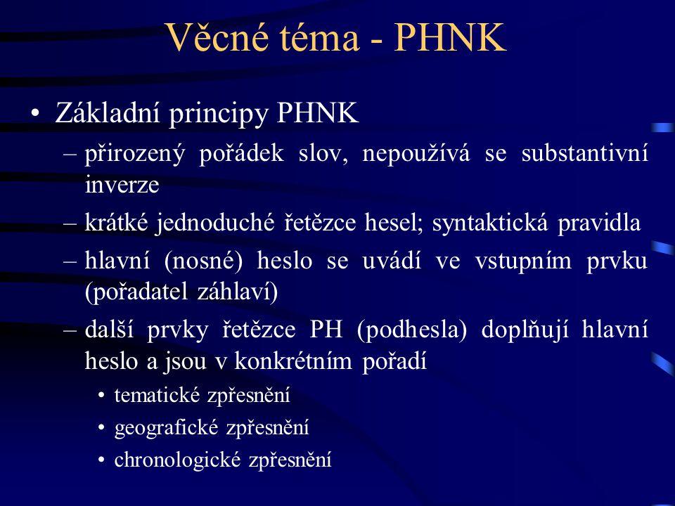 Věcné téma - PHNK •Základní principy PHNK –přirozený pořádek slov, nepoužívá se substantivní inverze –krátké jednoduché řetězce hesel; syntaktická pra