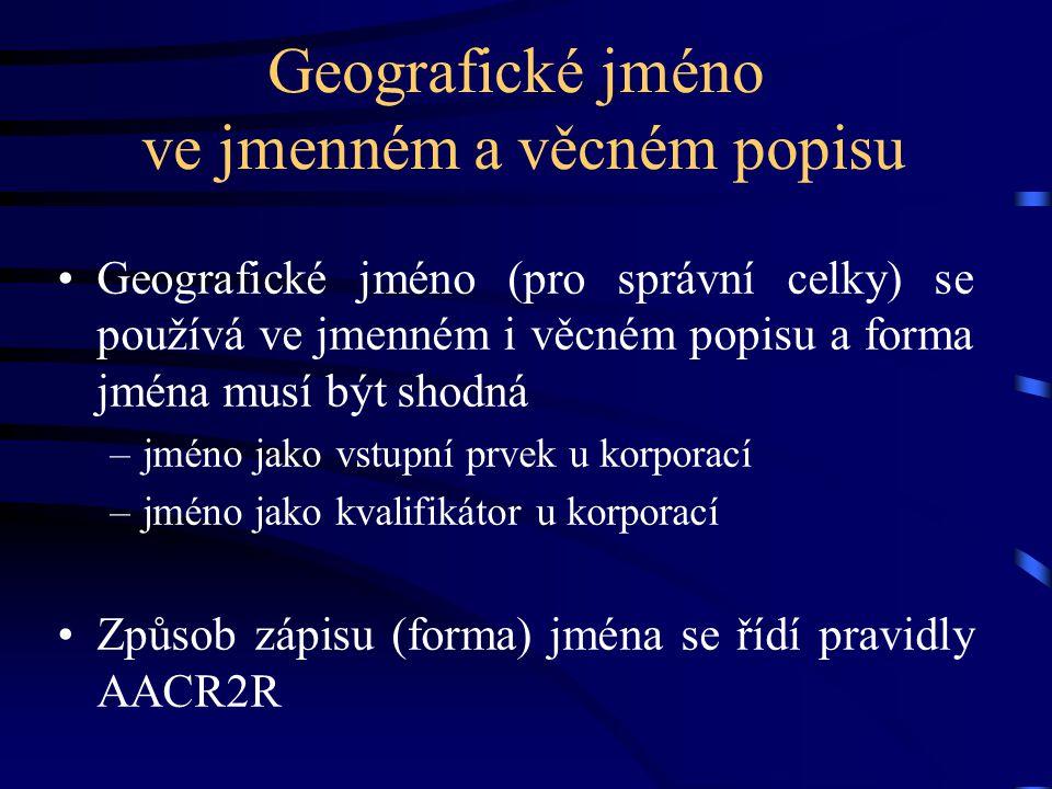 Geografické jméno ve jmenném a věcném popisu •Geografické jméno (pro správní celky) se používá ve jmenném i věcném popisu a forma jména musí být shodn