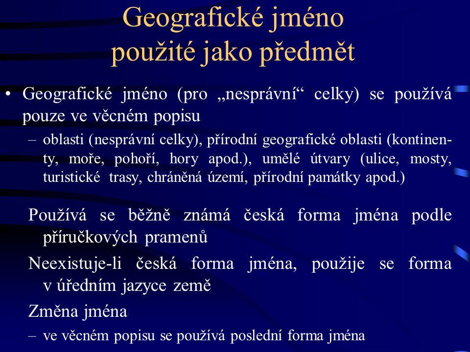 """Geografické jméno použité jako předmět •Geografické jméno (pro """"nesprávní"""" celky) se používá pouze ve věcném popisu –oblasti (nesprávní celky), přírod"""