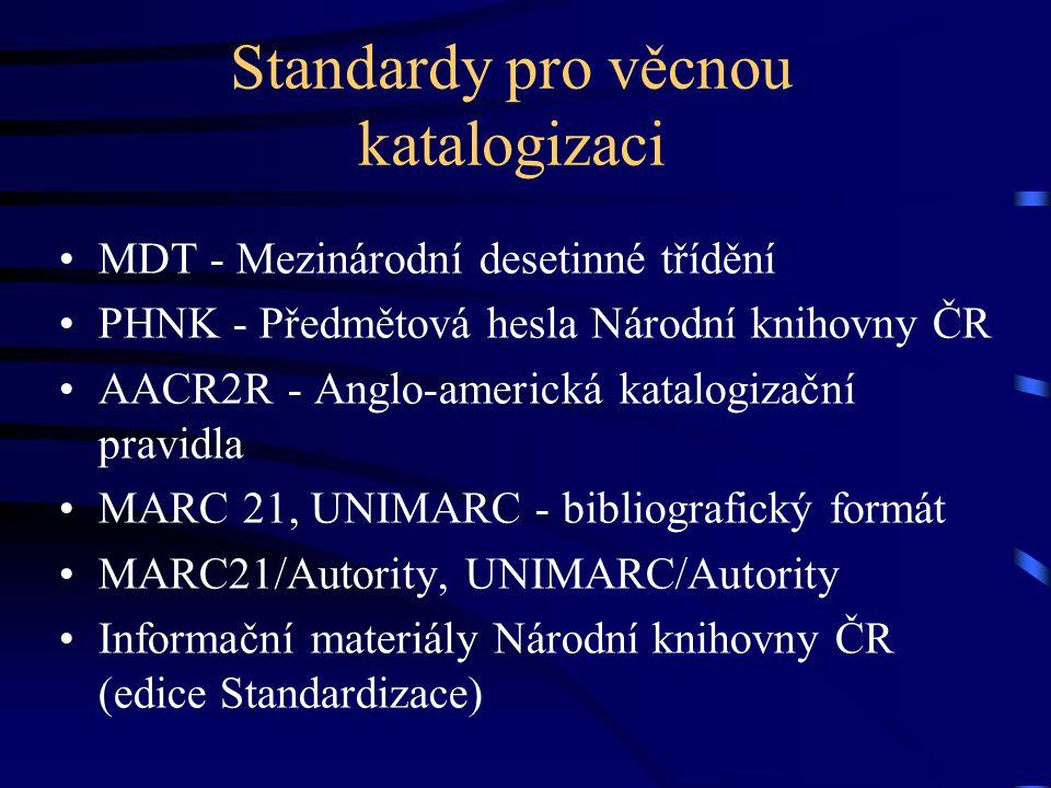 Standardy pro věcnou katalogizaci •MDT - Mezinárodní desetinné třídění •PHNK - Předmětová hesla Národní knihovny ČR •AACR2R - Anglo-americká katalogiz