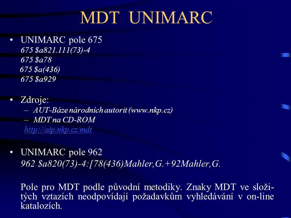 MDT UNIMARC •UNIMARC pole 675 675 $a821.111(73)-4 675 $a78 675 $a(436) 675 $a929 •Zdroje: –AUT-Báze národních autorit (www.nkp.cz) –MDT na CD-ROM http