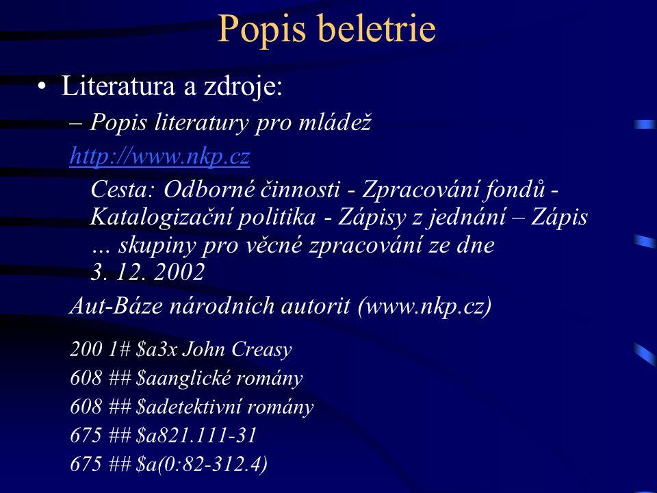 Popis beletrie •Literatura a zdroje: –Popis literatury pro mládež http://www.nkp.cz Cesta: Odborné činnosti - Zpracování fondů - Katalogizační politik