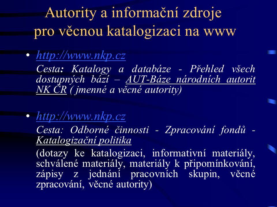Autority a informační zdroje pro věcnou katalogizaci na www •http://www.nkp.czhttp://www.nkp.cz Cesta: Katalogy a databáze - Přehled všech dostupných