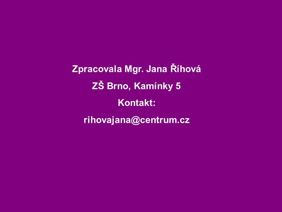 Zpracovala Mgr. Jana Říhová ZŠ Brno, Kamínky 5 Kontakt: rihovajana@centrum.cz