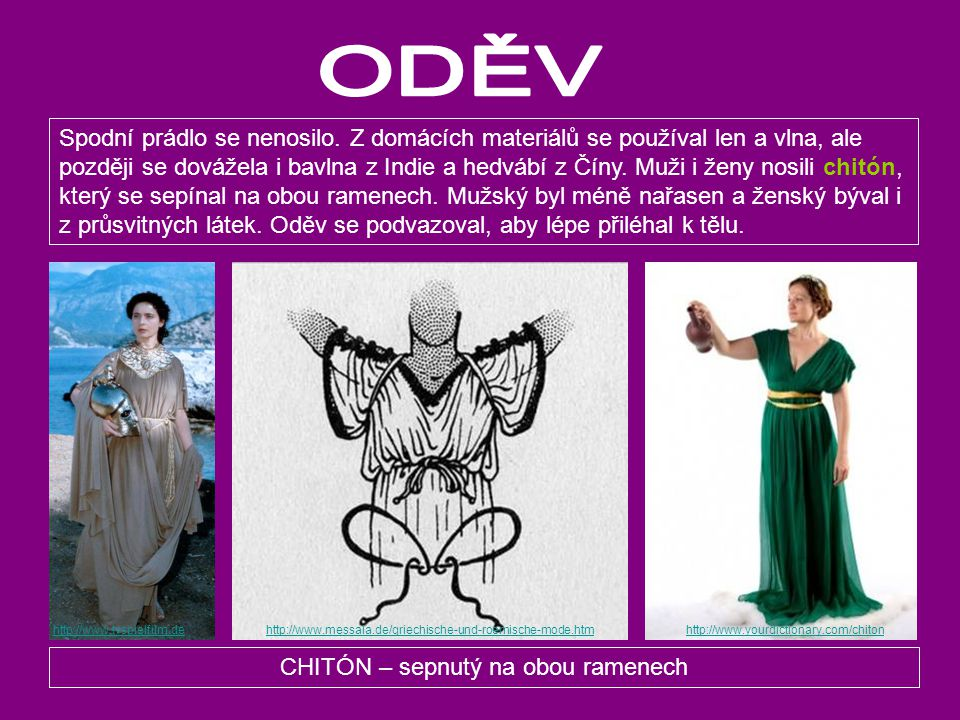 CHITÓN – sepnutý na obou ramenech http://www.edupics.com http://www.vroma.org/~bmcmanus/clothing2.htmlhttp://www.ayushveda.com http://www.yourdictiona