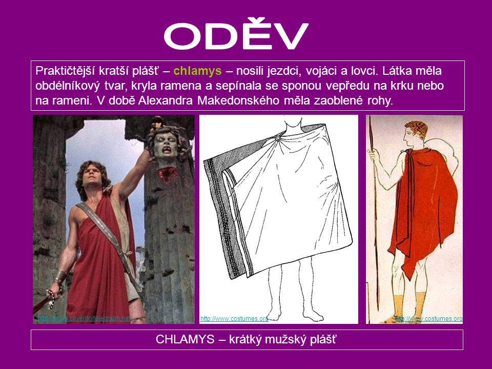 CHLAMYS – krátký mužský plášť Praktičtější kratší plášť – chlamys – nosili jezdci, vojáci a lovci. Látka měla obdélníkový tvar, kryla ramena a sepínal