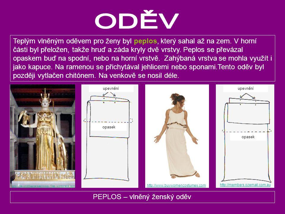 PEPLOS – vlněný ženský oděv Teplým vlněným oděvem pro ženy byl peplos, který sahal až na zem. V horní části byl přeložen, takže hruď a záda kryly dvě