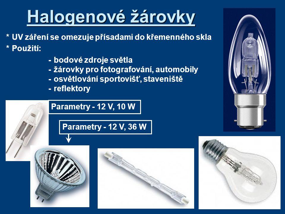 Halogenové žárovky *UV záření se omezuje přísadami do křemenného skla *Použití: -bodové zdroje světla -žárovky pro fotografování, automobily -osvětlov