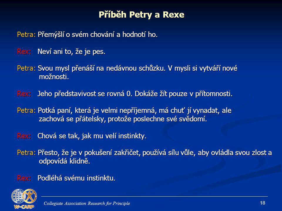 18 Příběh Petry a Rexe Petra: Přemýšlí o svém chování a hodnotí ho. Rex: Neví ani to, že je pes. Petra: Svou mysl přenáší na nedávnou schůzku. V mysli