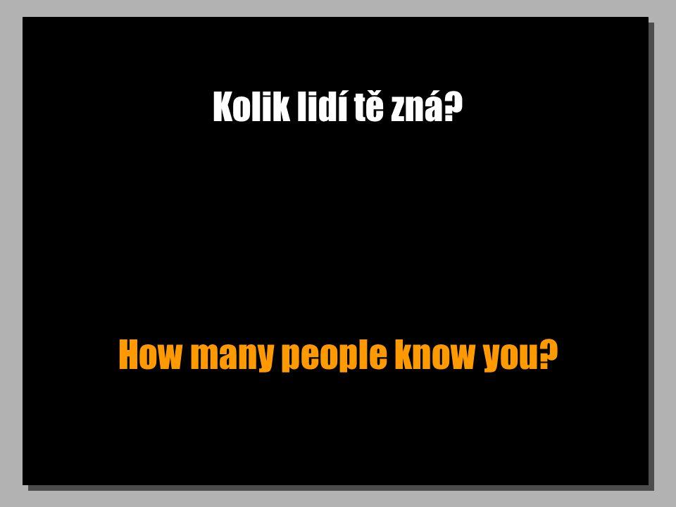 Kolik lidí tě zná How many people know you